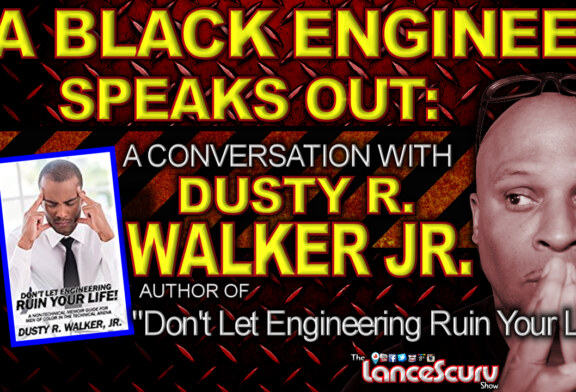 A BLACK ENGINEER SPEAKS OUT: A Conversation With Dusty R. Walker Jr.! - The LanceScurv Show