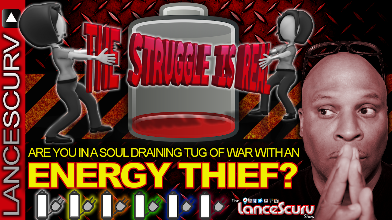 Are You In A SOUL DRAINING Tug Of War With An ENERGY THIEF? - The LanceScurv Show