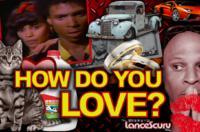 HOW DO YOU LOVE? - The LanceScurv Show