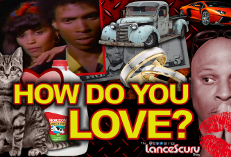 HOW DO YOU LOVE? - The LanceScurv Show