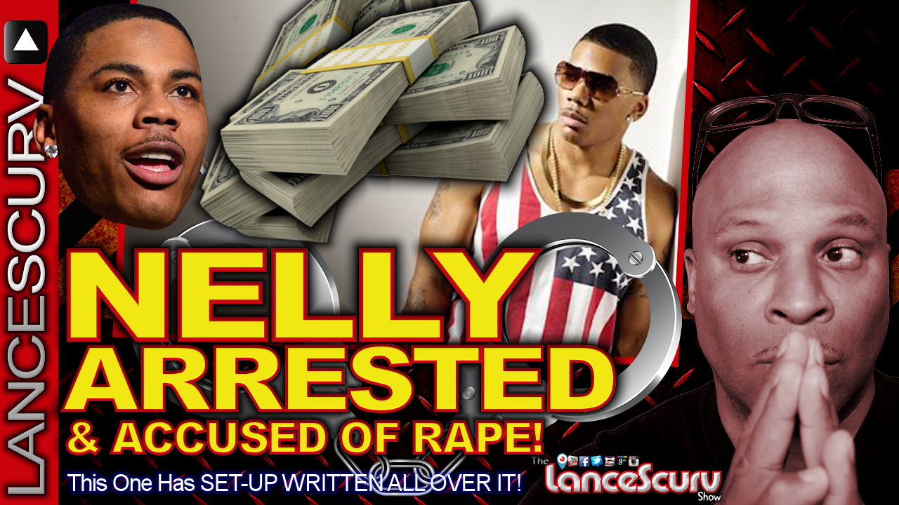 NELLY ARRESTED & Accused Of RAPE! - The LanceScurv Show