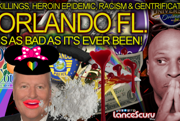 Killings, Heroin Epidemic, Racism & Gentrification: Orlando Fl. Is As Bad As It's EVER Been! - The LanceScurv Show