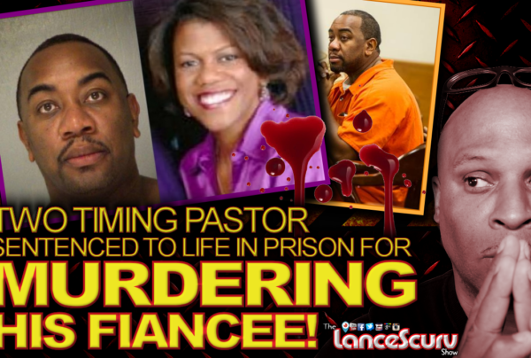 TWO TIMING PASTOR Sentenced To Life In Prison For MURDERING HIS FIANCEE! - The LanceScurv Show