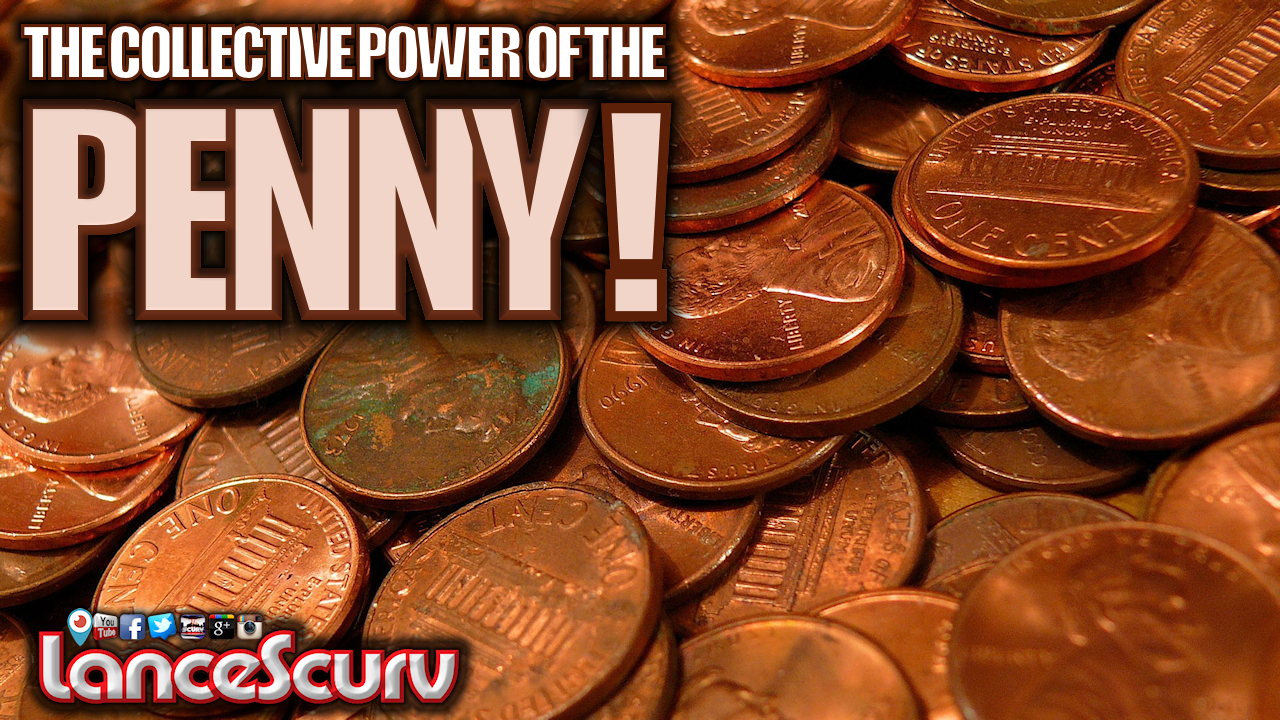 The Collective Power Of The Penny & A Valuable Lesson In Unity! - The LanceScurv Show