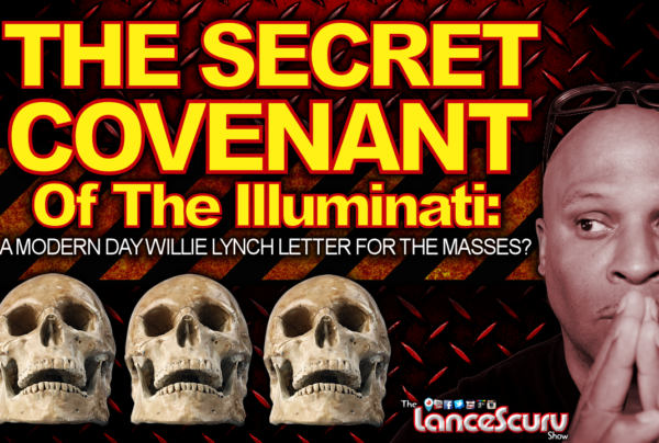 THE SECRET COVENANT OF THE ILLUMINATI: A Modern Day Willie Lynch Letter? – The LanceScurv Show