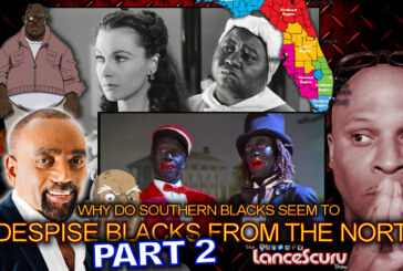 WHY DO SOUTHERN BLACKS Seem To DESPISE Blacks From THE NORTH? (Part 2) – The LanceScurv Show