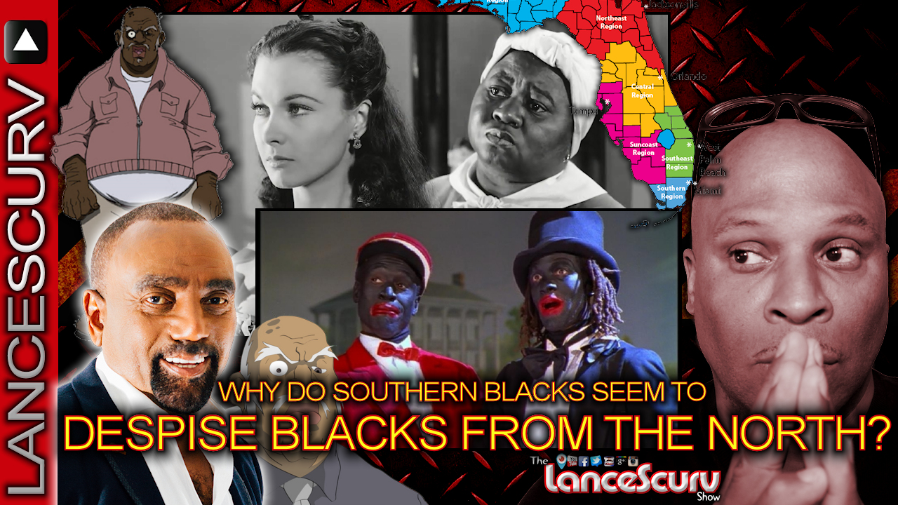 WHY DO SOUTHERN BLACKS Seem To DESPISE Blacks From THE NORTH? - The LanceScurv Show