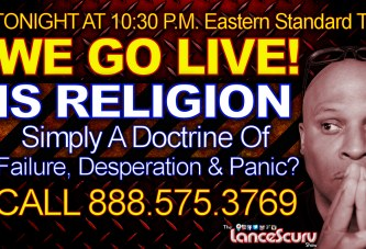 IS RELIGION Simply A Doctrine Of Failure, Desperation & Panic? - The LanceScurv Show