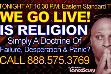 IS RELIGION Simply A Doctrine Of Failure, Desperation & Panic? – The LanceScurv Show