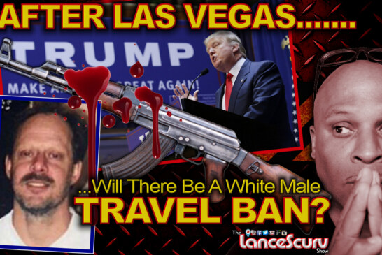 AFTER LAS VEGAS Will There Be A Middle Aged White Male TRAVEL BAN? – The LanceScurv Show