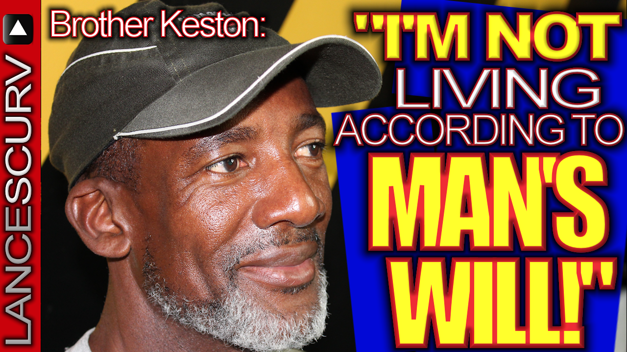 """Brother Keston: """"I'm Not Living According To MAN'S WILL! - The LanceScurv Show"""