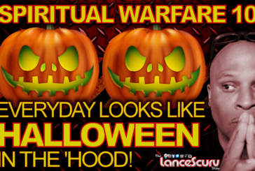 Spiritual Warfare 101: Everyday Looks Like Halloween In The 'Hood! – The LanceScurv Show