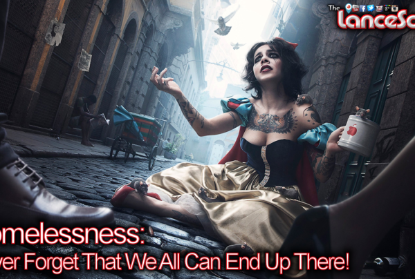HOMELESSNESS: Never Forget That We All Can End Up There! - The LanceScurv Show