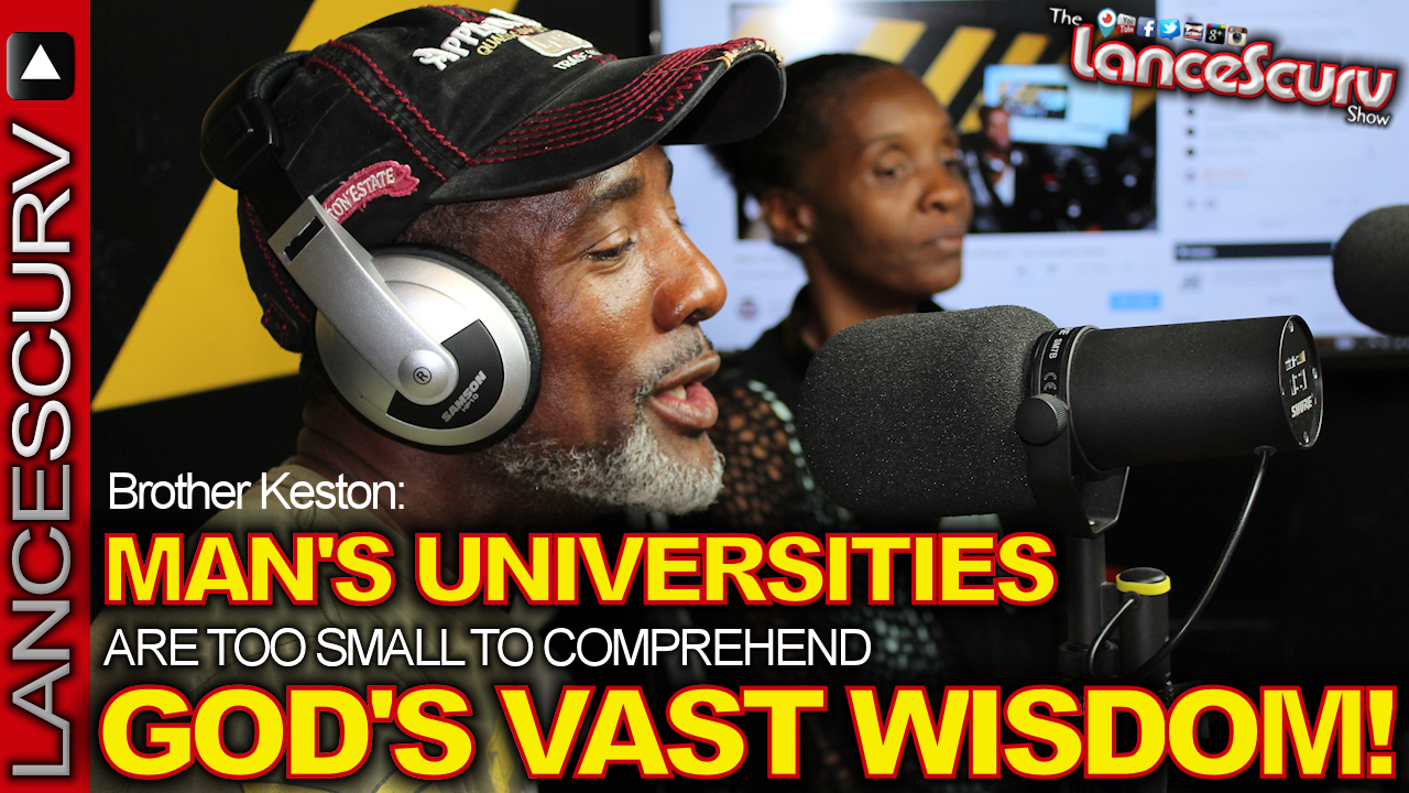 Man's Universities Are Too Small To Comprehend God's Vast Wisdom! - The LanceScurv Show
