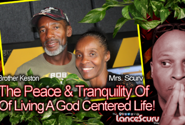 The Peace & Tranquility Of Living A God Centered Life! – The LanceScurv Show