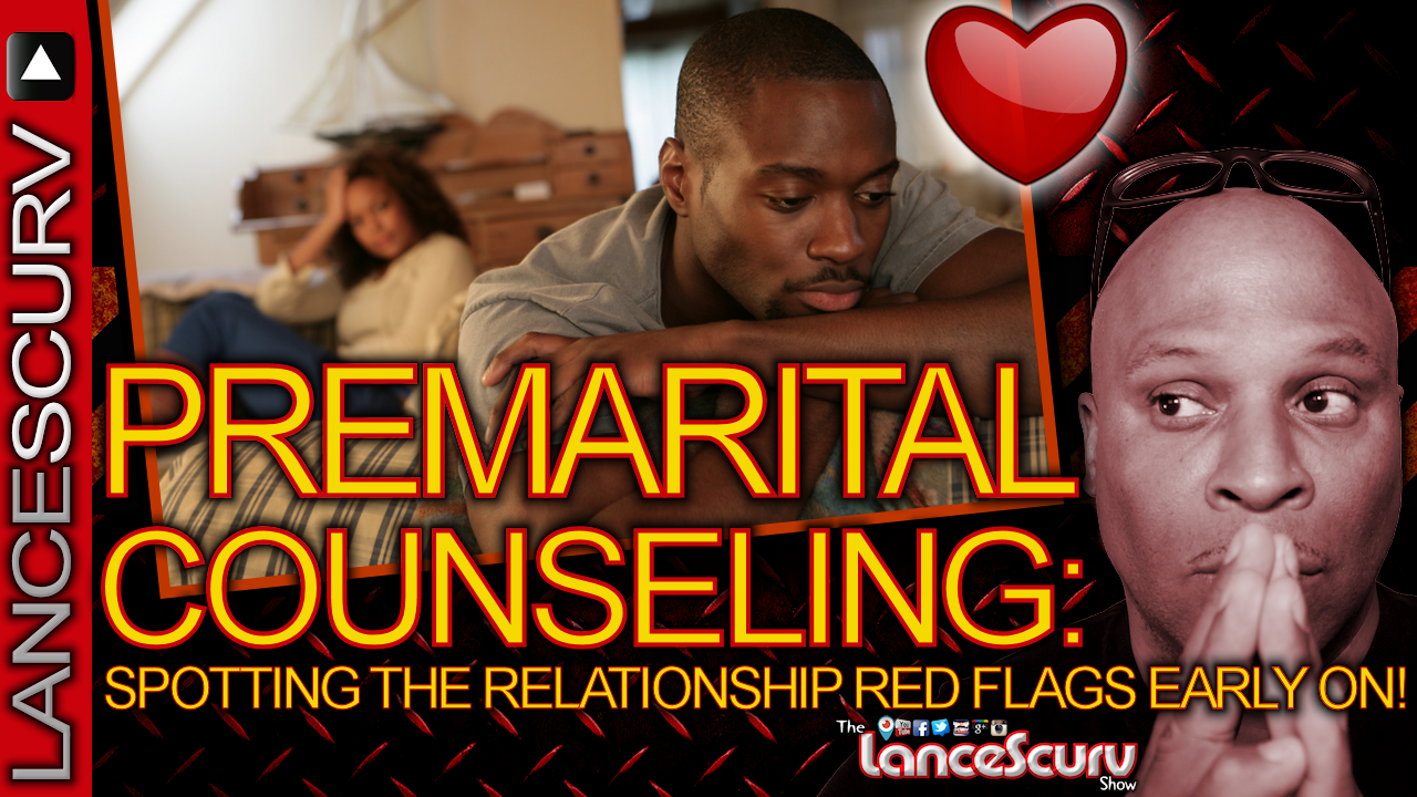 PREMARITAL COUNSELING: Spotting The Relationship Red Flags Early On! - The LanceScurv Show