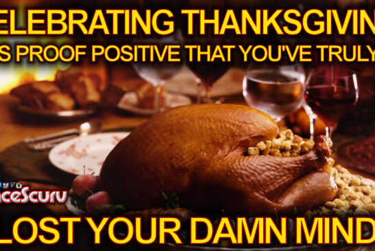 Celebrating Thanksgiving Is Proof Positive That You've Truly Lost Your Damn Mind!