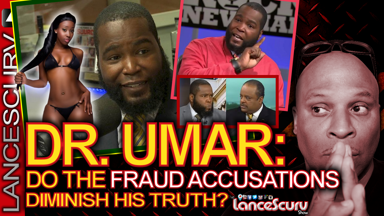 DR. UMAR: Do The Fraud Accusations Diminish His Truth? - The LanceScurv Show