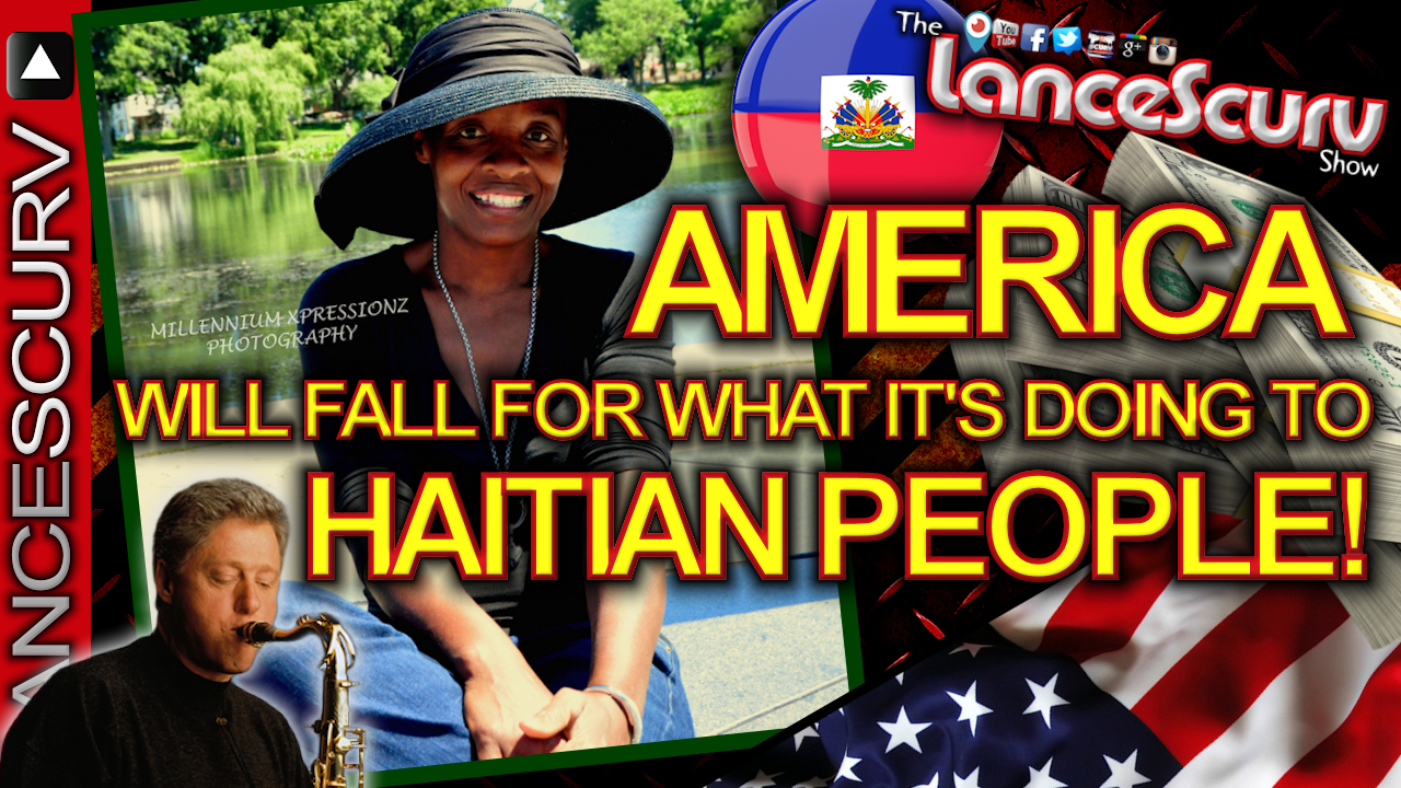 AMERICA WILL FALL For What It's Doing To HAITIAN PEOPLE! - The LanceScurv Show