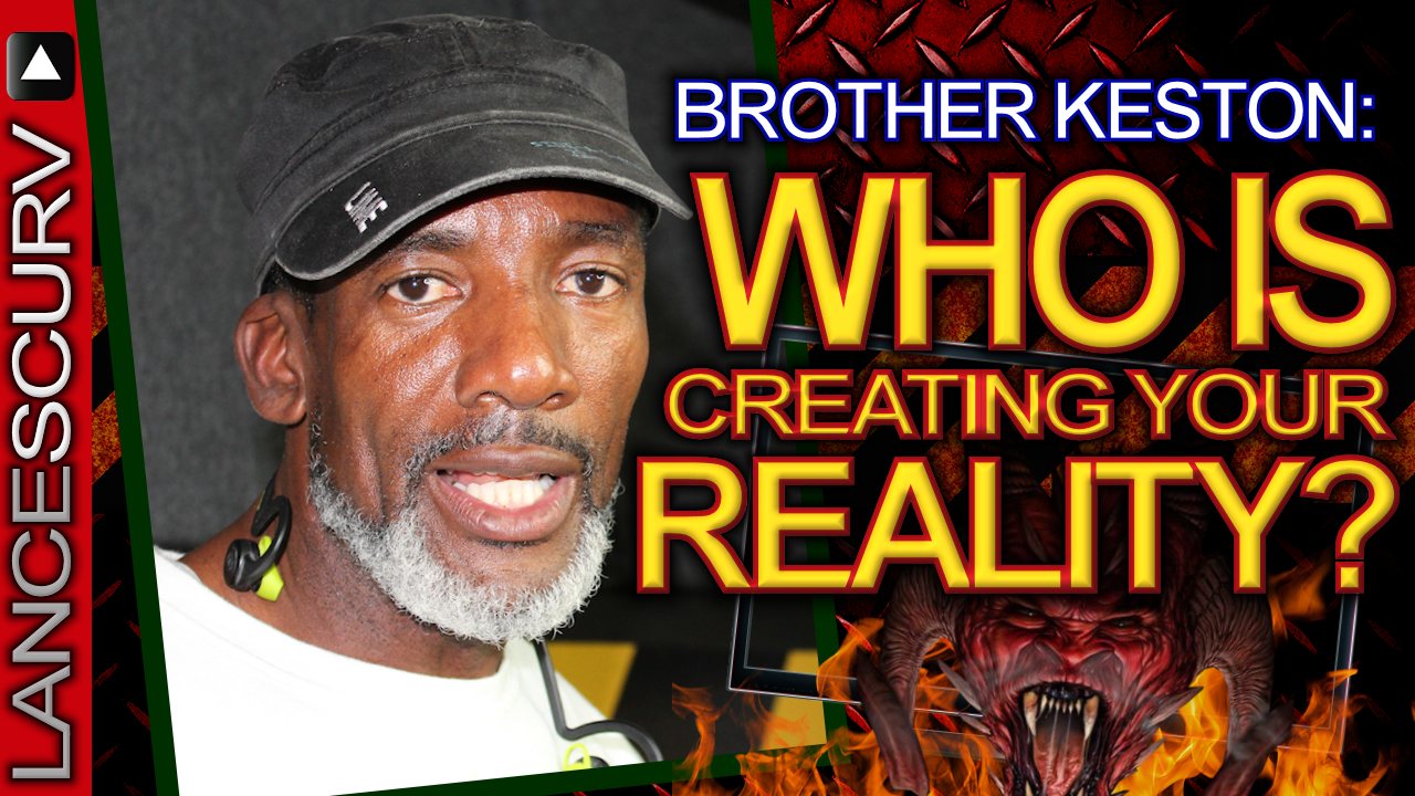 Brother Keston: Who Is Creating Your Reality? - The LanceScurv Show