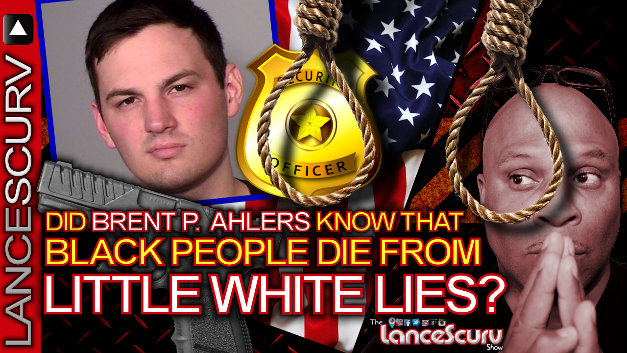 Did Brent P. Ahlers Know That BLACK PEOPLE DIE FROM LITTLE WHITE LIES? - The LanceScurv Show
