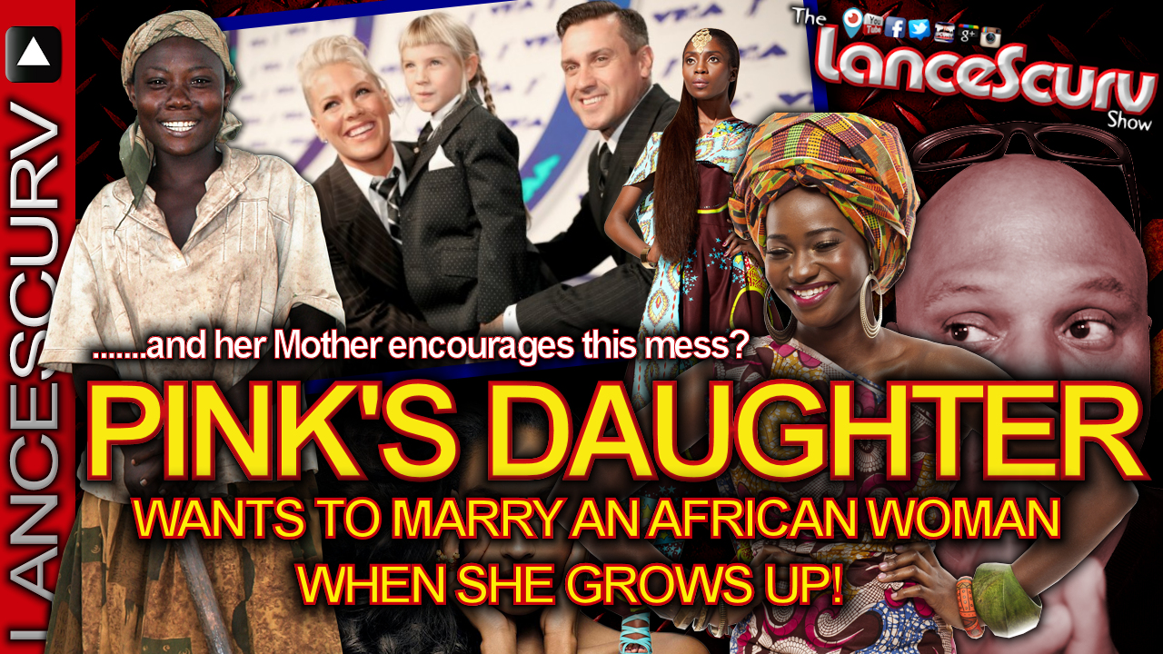 PINK'S DAUGHTER Wants To Marry An AFRICAN WOMAN When She Grows Up! - LanceScurv Show