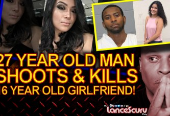 27 Year Old Man Shoots & Kills 16 Year Old Girlfriend! - The LanceScurv Show
