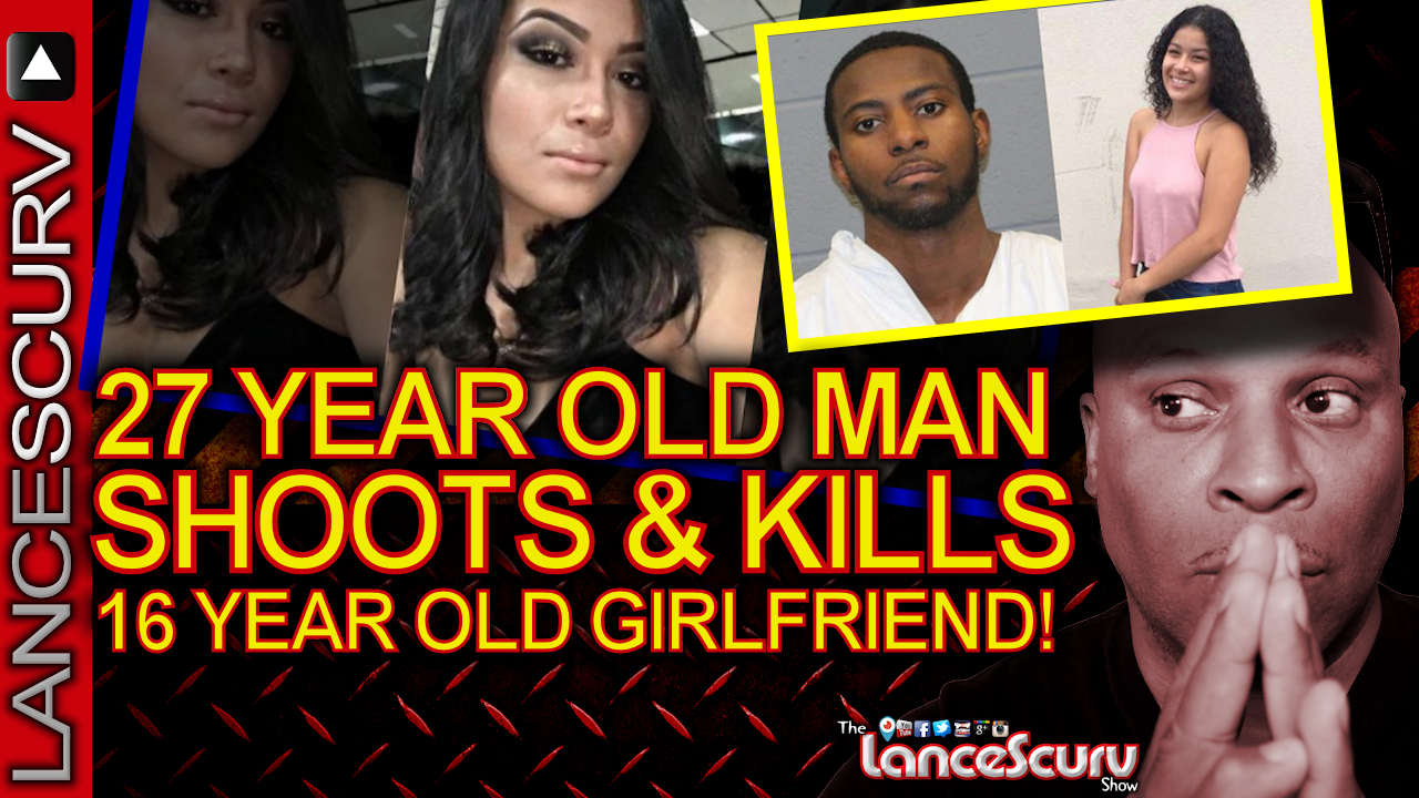 27 YEAR OLD MAN SHOOTS & KILLS 16 YEAR OLD GIRLFRIEND! - The LanceScurv Show