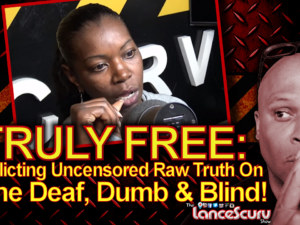 TRULY FREE: Inflicting Uncensored Raw Truth On The Deaf, Dumb & Blind! – The LanceScurv Show