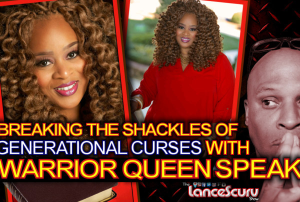 Breaking The Shackles Of Generational Curses With Sister Constance aka Warrior Queen Speaks - The LanceScurv Show