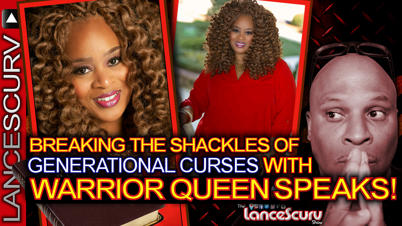 BREAKING THE SHACKLES OF GENERATIONAL CURSES with WARRIOR QUEEN SPEAKS! - The LanceScurv Show
