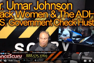 Dr. Umar Johnson, Black Women & ADHD U.S. Government Check Hustle! – The LanceScurv Show