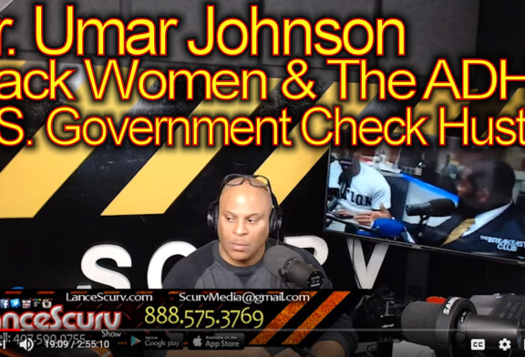 Dr. Umar Johnson, Black Women & ADHD U.S. Government Check Hustle! – The LanceScurv Show