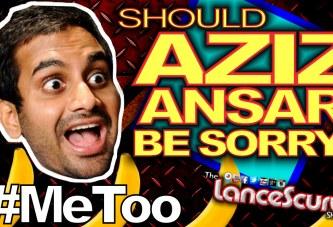 Should Aziz Ansari Be Sorry? - The LanceScurv Show