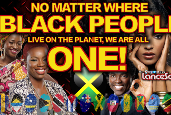 No Matter Where Black People Live On The Planet: WE ARE ALL ONE - The LanceScurv Show