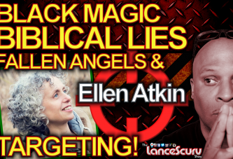 Ellen Atkin On Black Magic, Biblical Lies, Fallen Angels & Targeting! - The LanceScurv Show