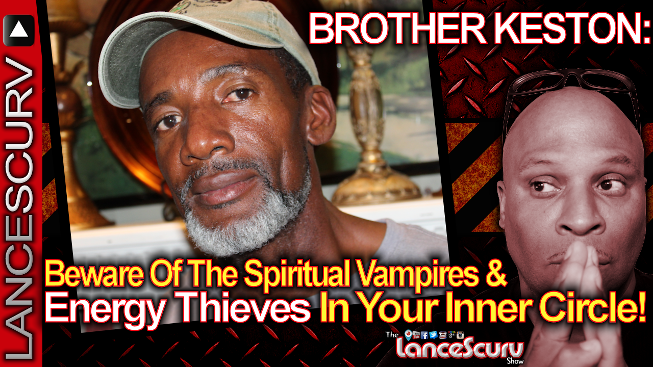 Beware Of The Spiritual Vampires & Energy Thieves In Your Inner Circle! - The LanceScurv Show