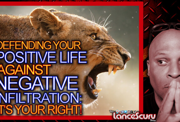 Defending Your Positive Life Against Negative Infiltration: It's Your Right! – The LanceScurv Show