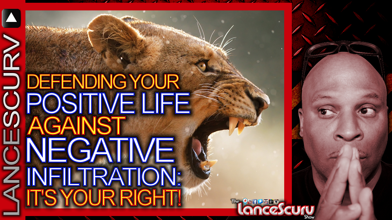 Defending Your Positive Life Against Negative Infiltration: It's Your Right! - The LanceScurv Show