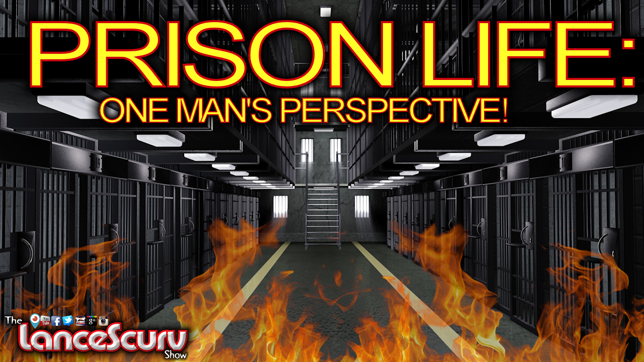 PRISON LIFE: ONE MAN'S PERSPECTIVE! - The LanceScurv Show