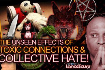The Unseen Effects Of TOXIC CONNECTIONS & COLLECTIVE HATE! – The LanceScurv Show