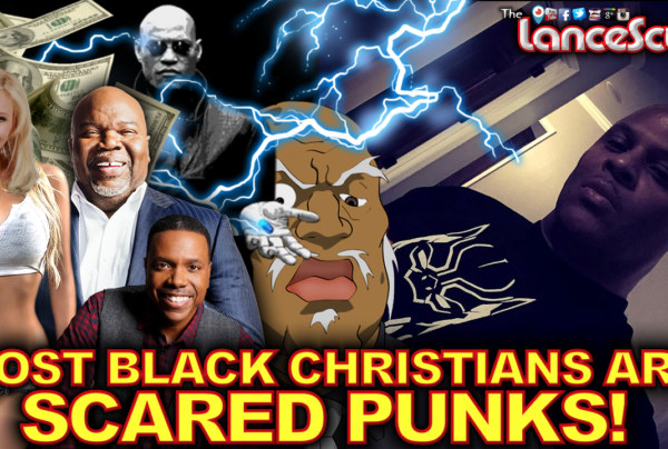 Most Black Christians Are Scared Punks – The LanceScurv Show
