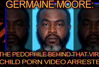 Germaine Moore: The Pedophile Behind The Viral Child Porn Video Arrested! - The LanceScurv Show