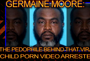 Germaine Moore: The Pedophile Behind The Viral Child Porn Video Arrested! – The LanceScurv Show