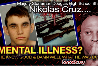 MENTAL ILLNESS? Nikolas Cruz Knew Good & Damn Well What He Was Doing! - The LanceScurv Show