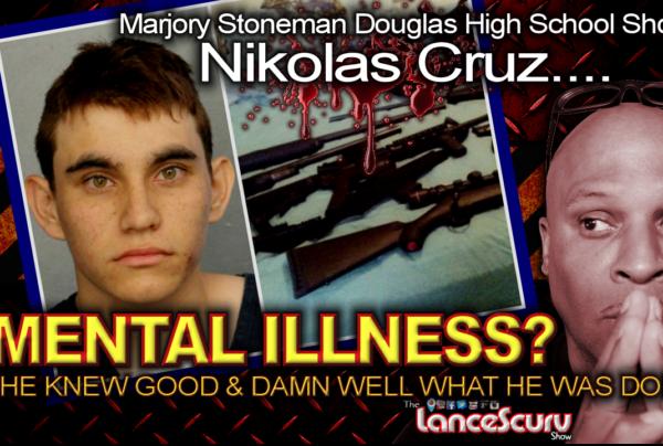 MENTAL ILLNESS? Nikolas Cruz Knew Good & Damn Well What He Was Doing! – The LanceScurv Show