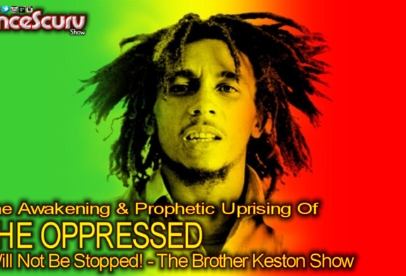 The Prophetic Uprising Of The Oppressed Will Not Be Stopped! – The Brother Keston show
