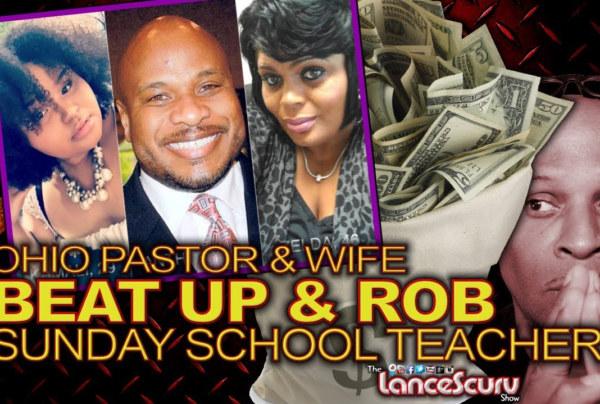 Ohio Pastor & Wife Beat Up & Rob Sunday School Teacher! - The LanceScurv Show
