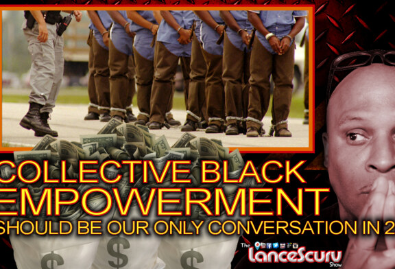 Collective Black Empowerment Should Be Our ONLY Conversation In 2018! – The LanceScurv Show