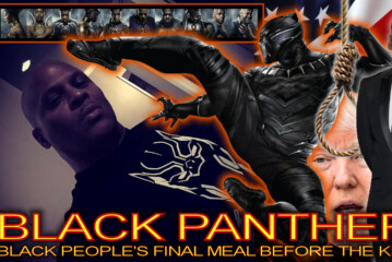 BLACK PANTHER: Black People's Final Meal Before The Kill? - The LanceScurv Show